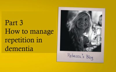 Rebecca's Blog Part 3: How to manage repetition in dementia